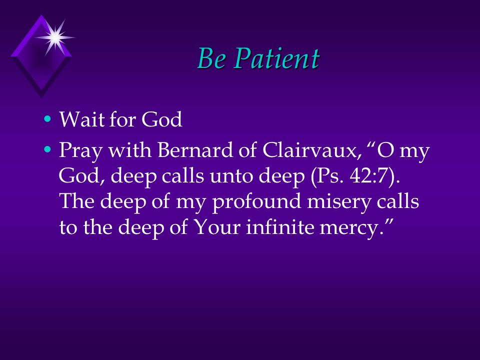 Be Patient Wait for God Pray with Bernard of Clairvaux, O my God, deep calls unto deep (Ps.