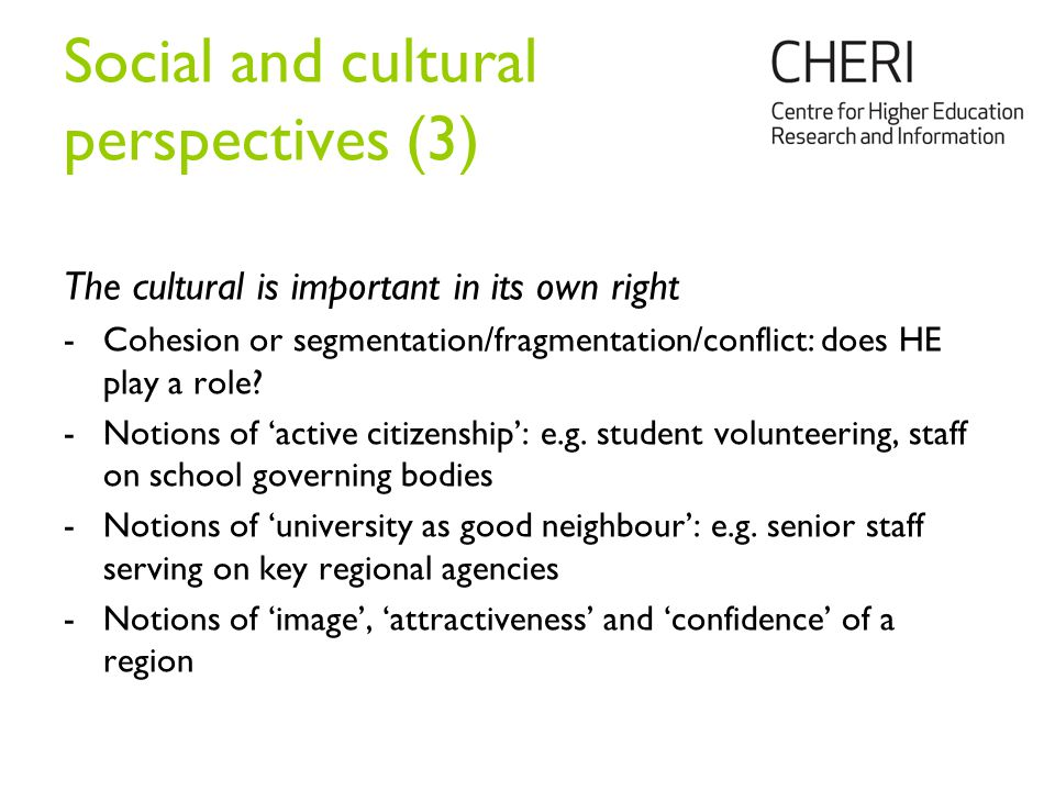 Social and cultural perspectives (3) The cultural is important in its own right -Cohesion or segmentation/fragmentation/conflict: does HE play a role.