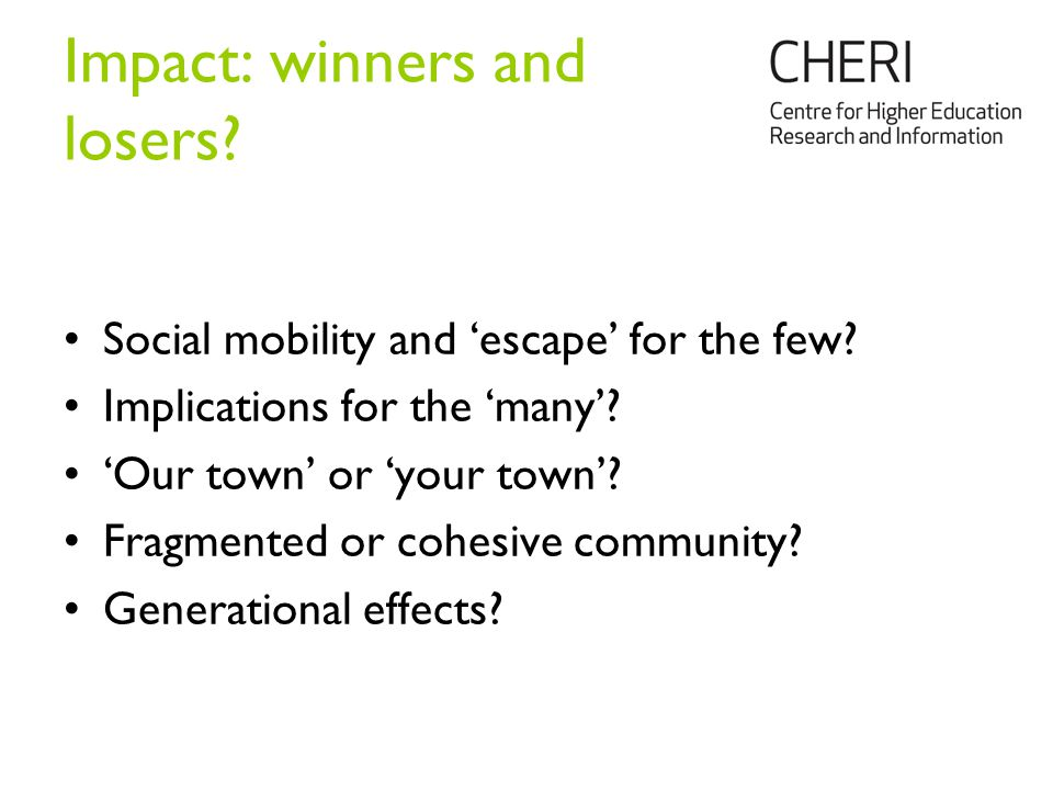 Impact: winners and losers. Social mobility and 'escape' for the few.