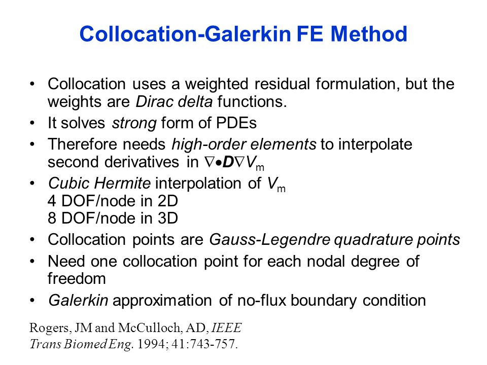 Collocation-Galerkin FE Method Collocation uses a weighted residual formulation, but the weights are Dirac delta functions. It solves strong form of P
