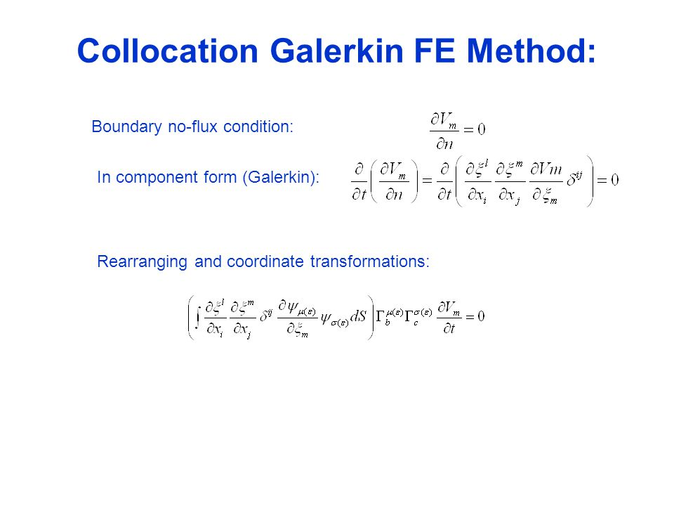 Collocation Galerkin FE Method: Boundary no-flux condition: In component form (Galerkin): Rearranging and coordinate transformations: