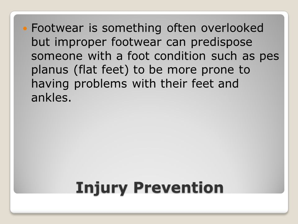 Injury Prevention Footwear is something often overlooked but improper footwear can predispose someone with a foot condition such as pes planus (flat f
