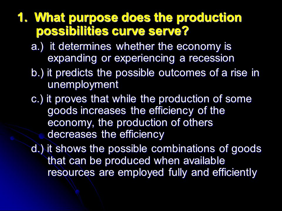 1.What purpose does the production possibilities curve serve.