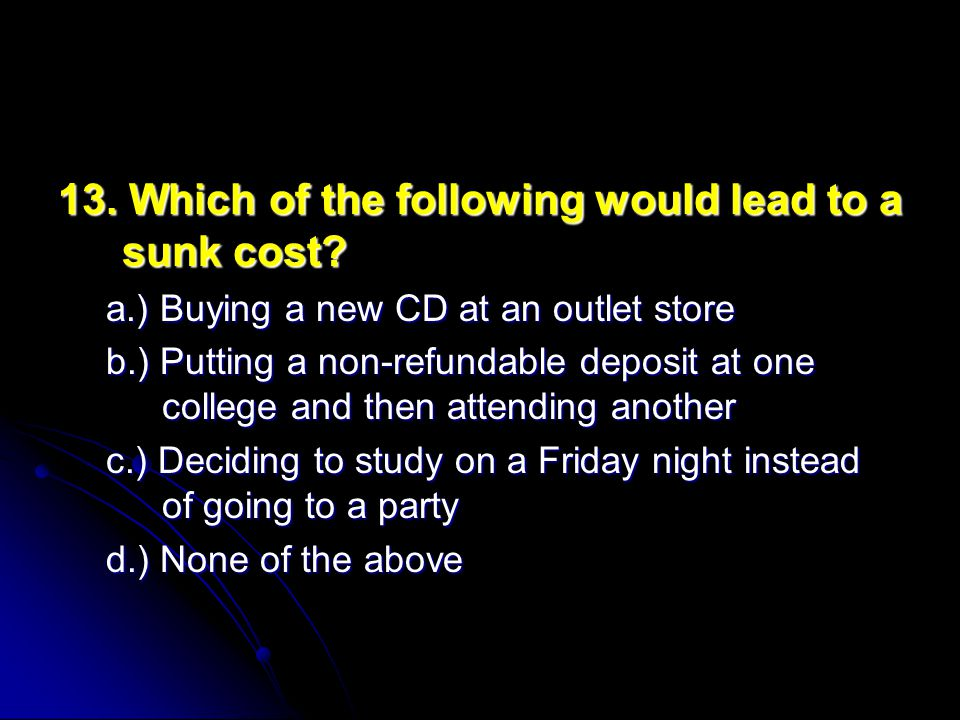 13.Which of the following would lead to a sunk cost.