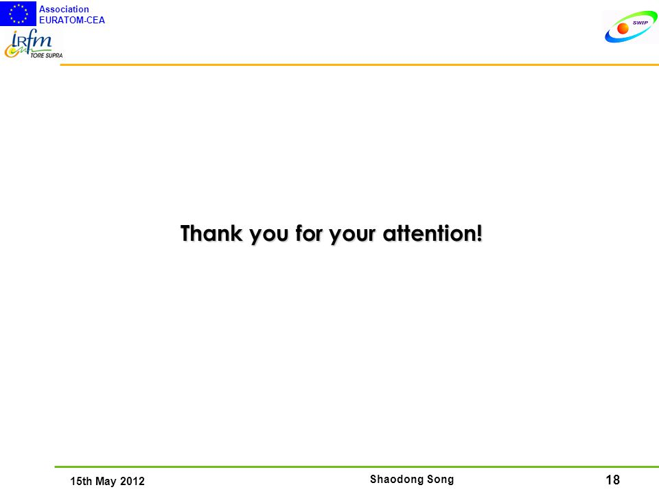 18 15th May 2012 Association EURATOM-CEA Shaodong Song Thank you for your attention!