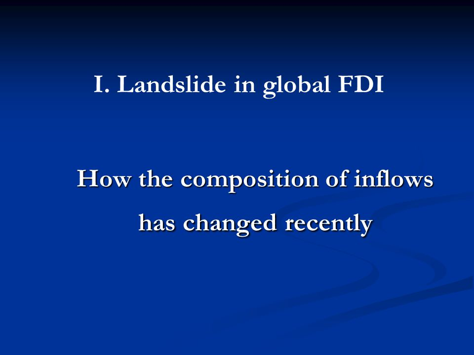 How the composition of inflows has changed recently I. Landslide in global FDI
