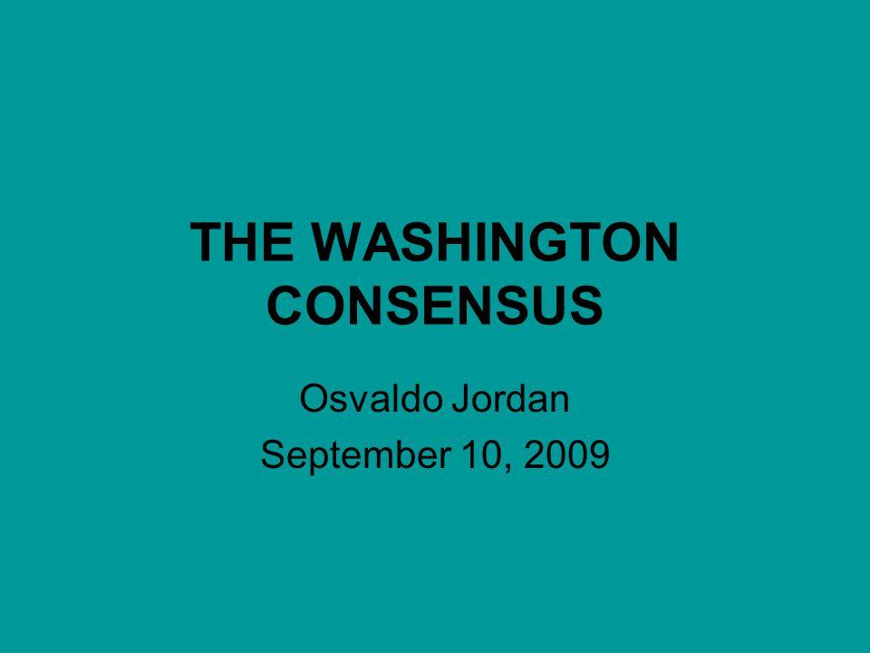 THE WASHINGTON CONSENSUS Osvaldo Jordan September 10, 2009