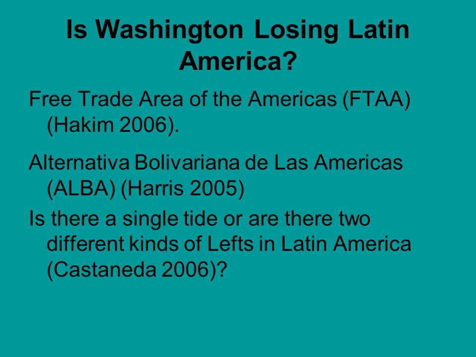 Is Washington Losing Latin America. Free Trade Area of the Americas (FTAA) (Hakim 2006).