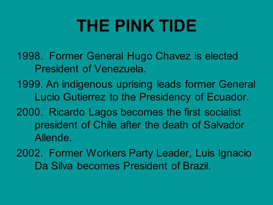 THE PINK TIDE 1998. Former General Hugo Chavez is elected President of Venezuela.