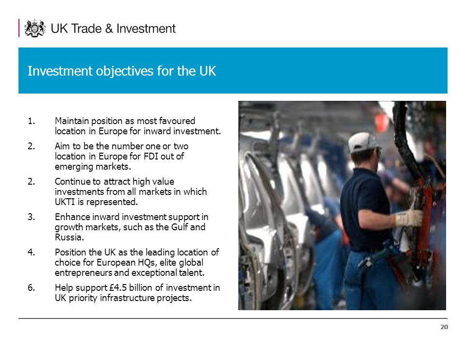 20 Investment objectives for the UK 1.Maintain position as most favoured location in Europe for inward investment.