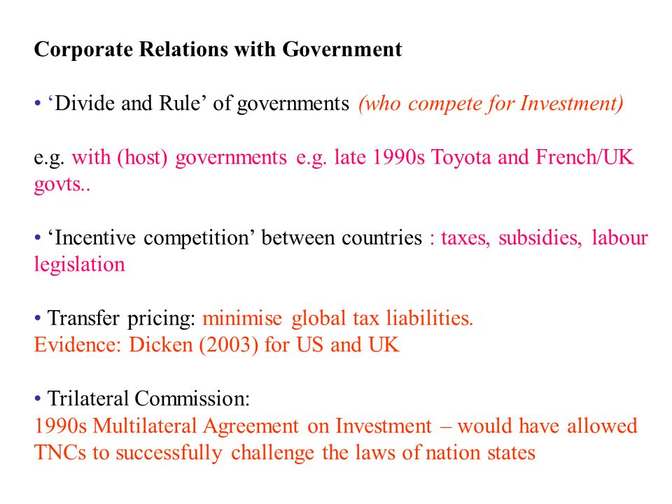 Corporate Relations with Government 'Divide and Rule' of governments (who compete for Investment) e.g.