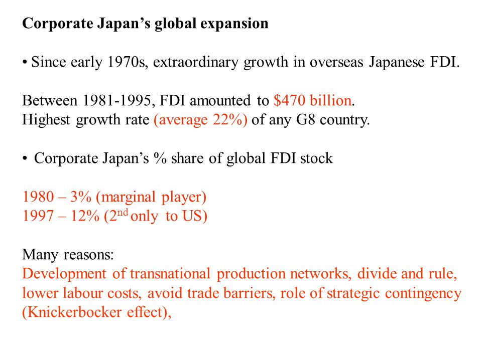 Corporate Japan's global expansion Since early 1970s, extraordinary growth in overseas Japanese FDI.