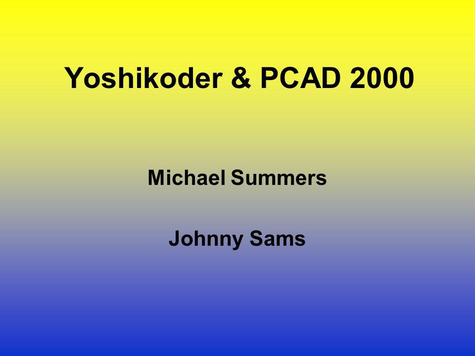 Yoshikoder & PCAD 2000 Michael Summers Johnny Sams