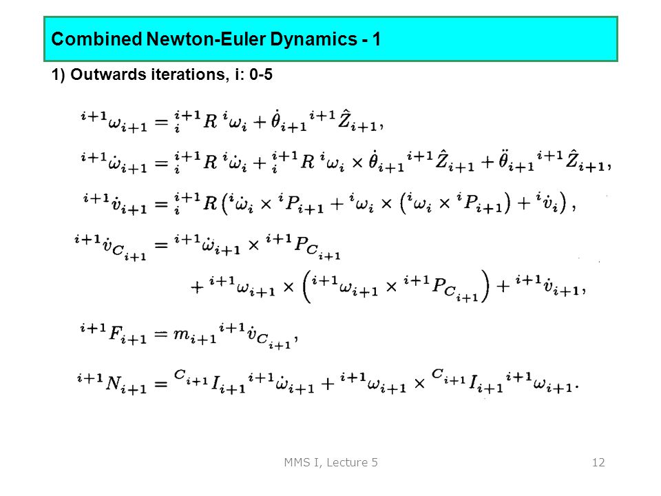 MMS I, Lecture 512 Combined Newton-Euler Dynamics - 1 1) Outwards iterations, i: 0-5