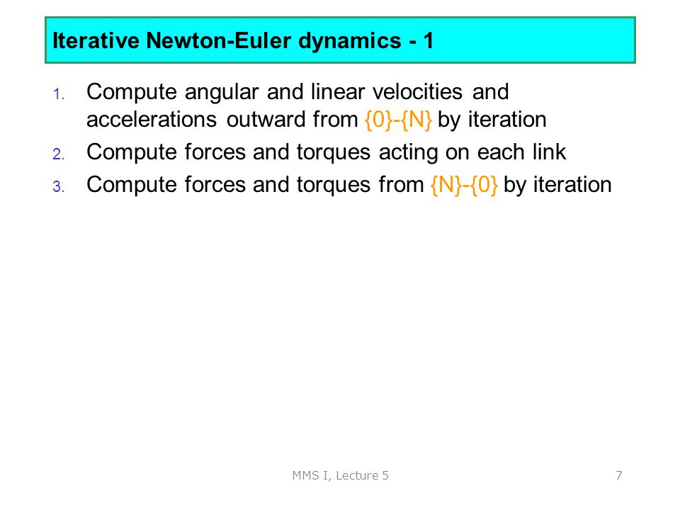 MMS I, Lecture 57 Iterative Newton-Euler dynamics - 1 1.