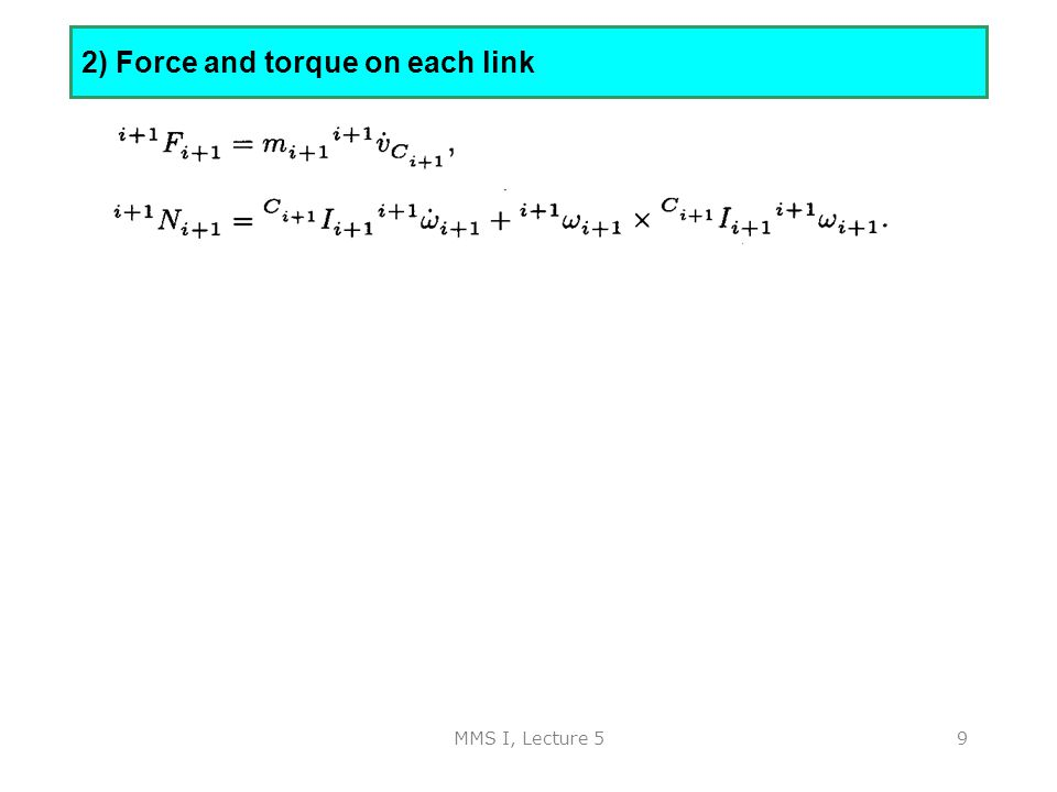 MMS I, Lecture 59 2) Force and torque on each link