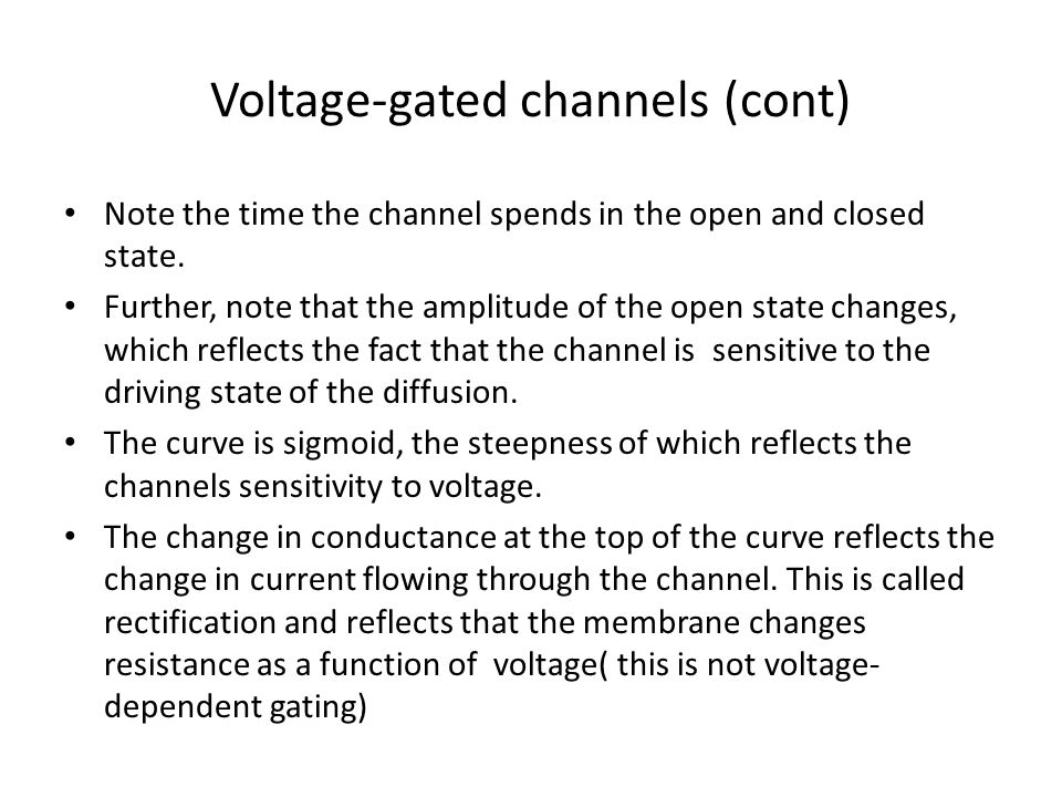 Voltage-gated channels (cont) Note the time the channel spends in the open and closed state. Further, note that the amplitude of the open state change