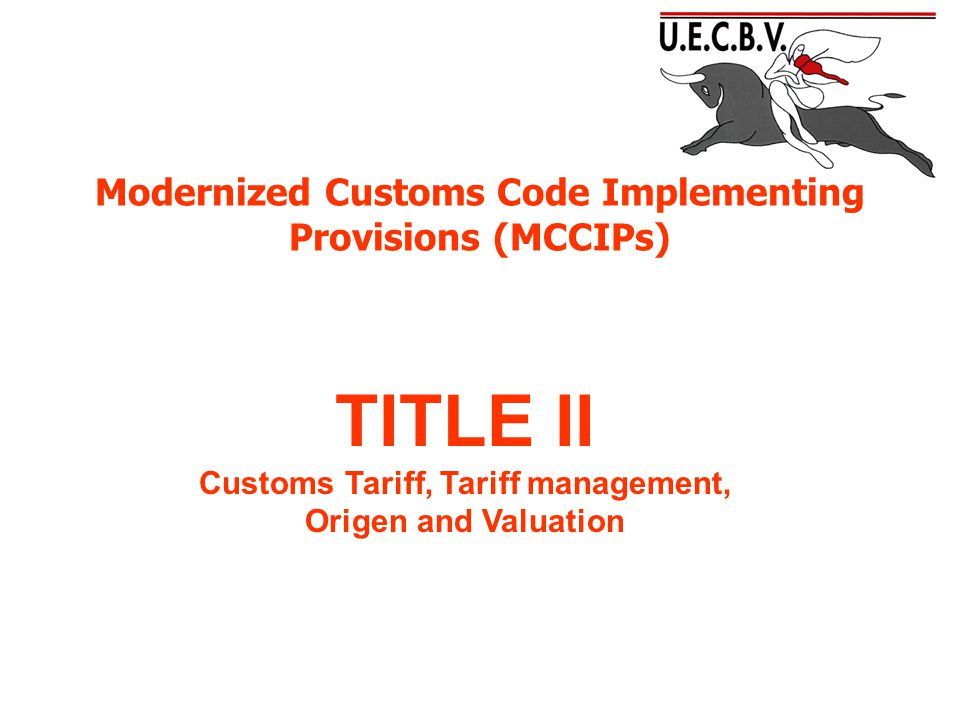 Modernized Customs Code Implementing Provisions (MCCIPs) TITLE II Customs Tariff, Tariff management, Origen and Valuation