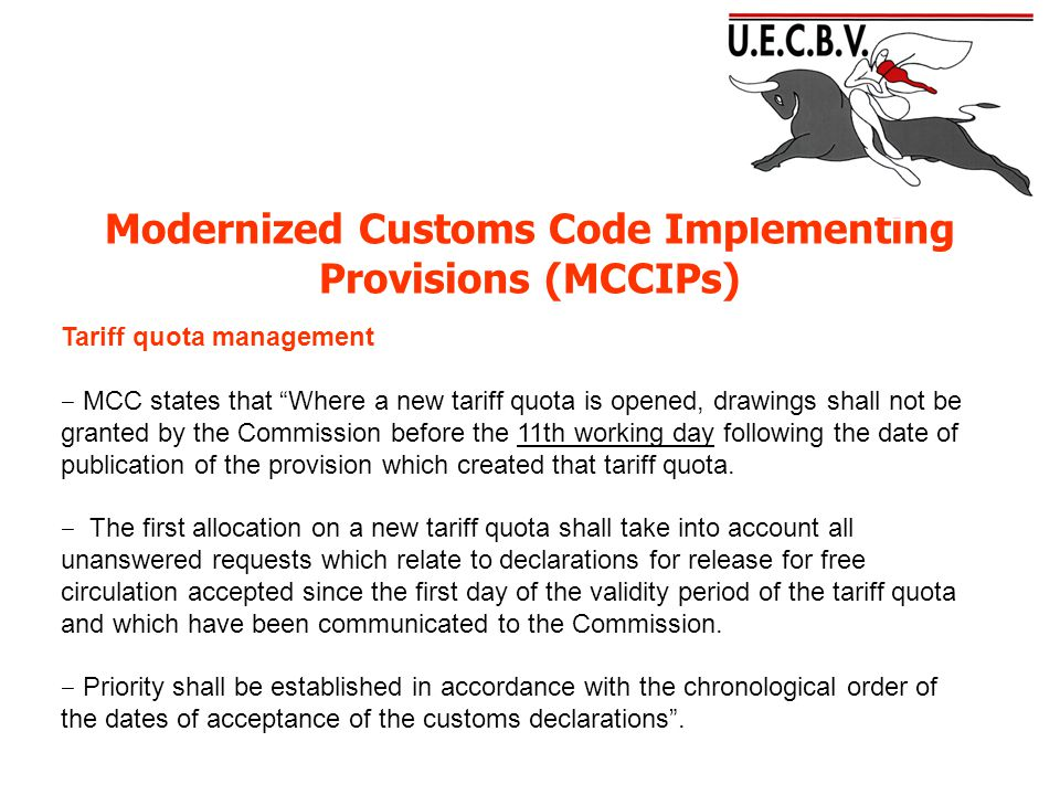 Modernized Customs Code Implementing Provisions (MCCIPs) Tariff quota management ‒ MCC states that Where a new tariff quota is opened, drawings shall not be granted by the Commission before the 11th working day following the date of publication of the provision which created that tariff quota.