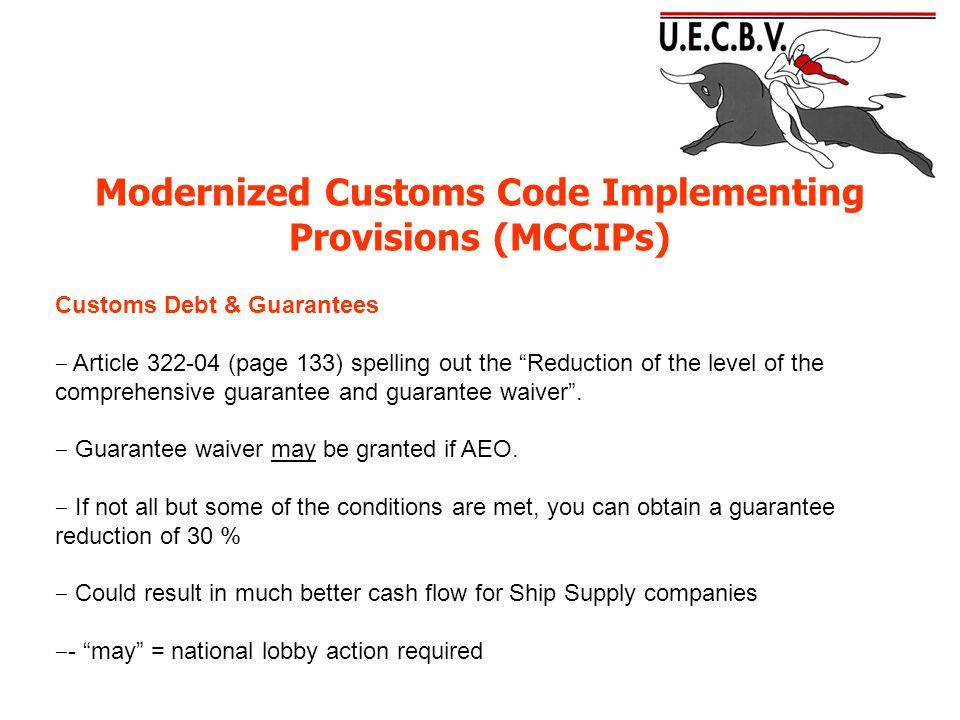 Modernized Customs Code Implementing Provisions (MCCIPs) Customs Debt & Guarantees ‒ Article 322-04 (page 133) spelling out the Reduction of the level of the comprehensive guarantee and guarantee waiver .