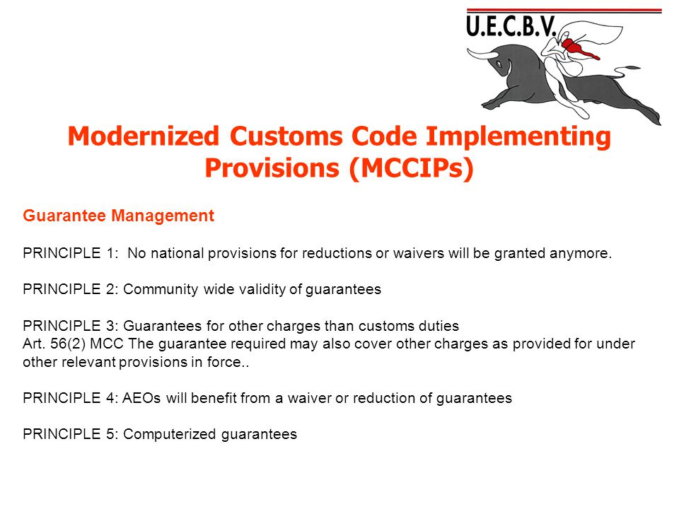 Modernized Customs Code Implementing Provisions (MCCIPs) Guarantee Management PRINCIPLE 1: No national provisions for reductions or waivers will be granted anymore.