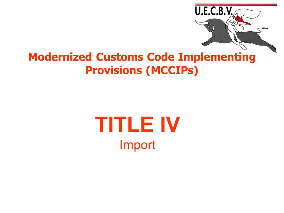Modernized Customs Code Implementing Provisions (MCCIPs) TITLE IV Import