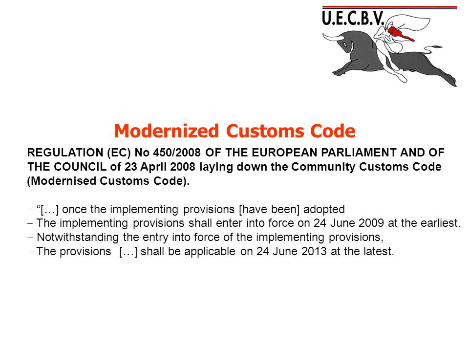 Modernized Customs Code REGULATION (EC) No 450/2008 OF THE EUROPEAN PARLIAMENT AND OF THE COUNCIL of 23 April 2008 laying down the Community Customs Code (Modernised Customs Code).