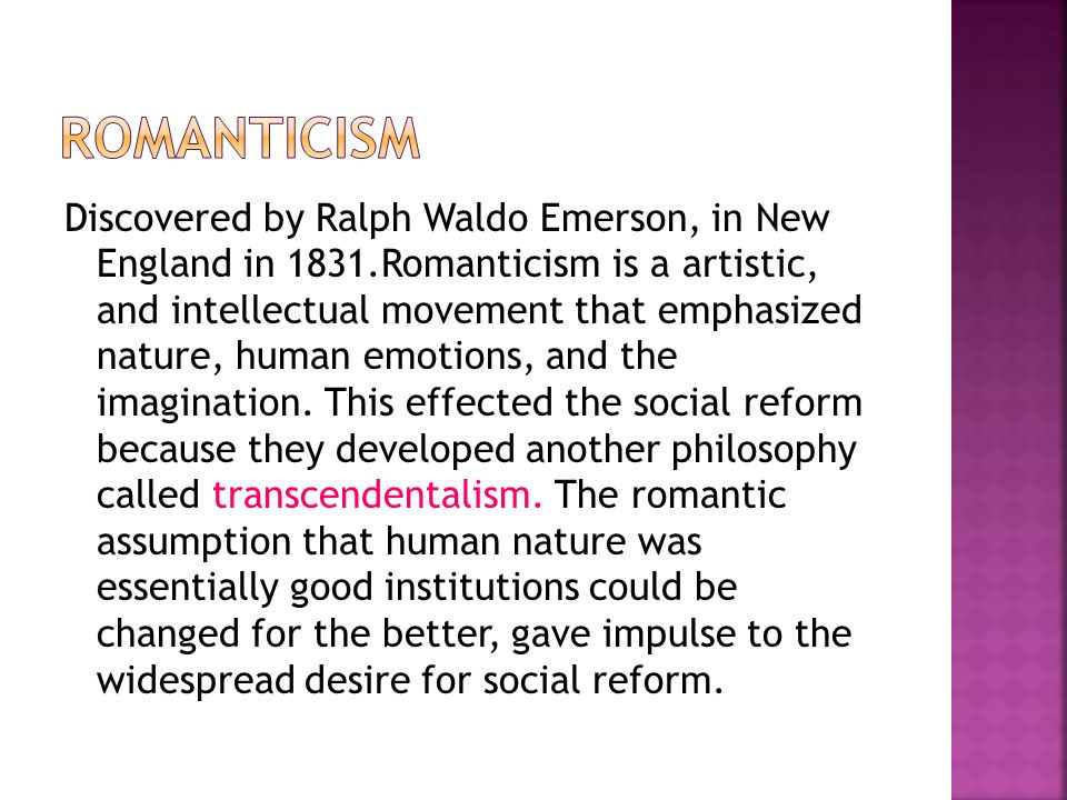 Discovered by Ralph Waldo Emerson, in New England in 1831.Romanticism is a artistic, and intellectual movement that emphasized nature, human emotions,