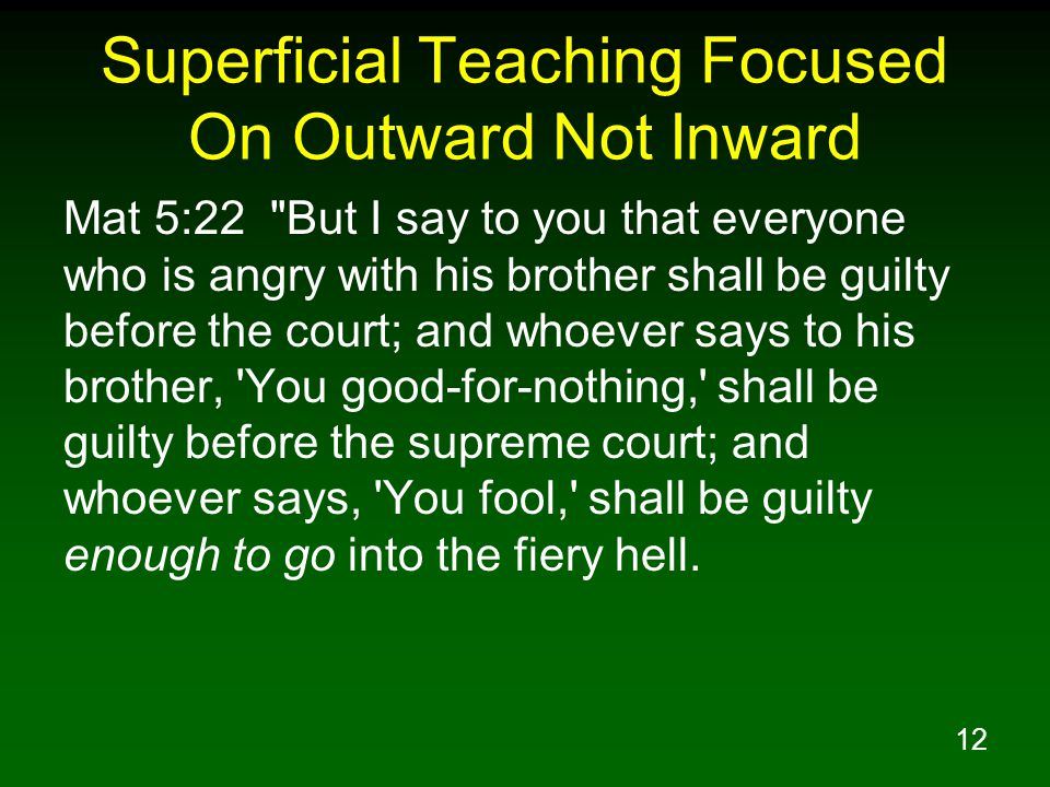 12 Superficial Teaching Focused On Outward Not Inward Mat 5:22