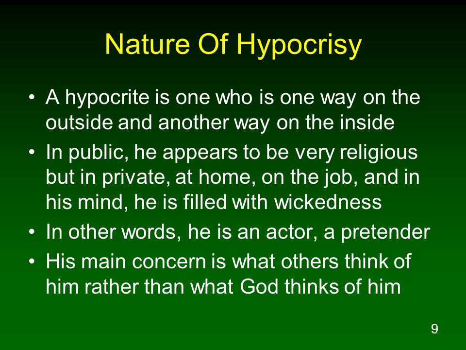 9 Nature Of Hypocrisy A hypocrite is one who is one way on the outside and another way on the inside In public, he appears to be very religious but in