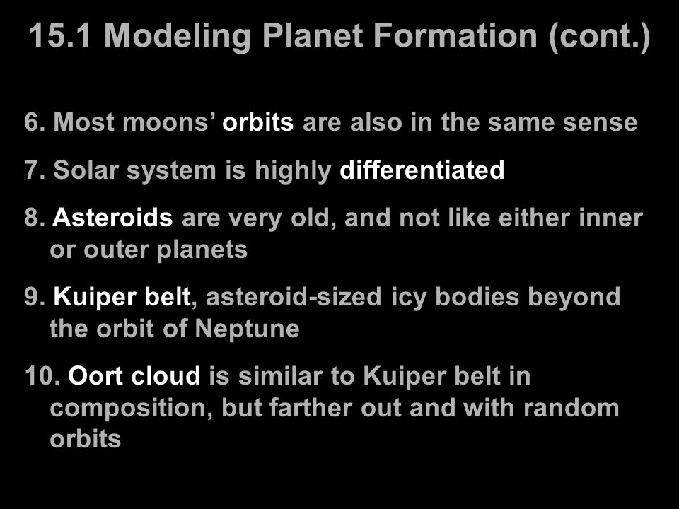 6. Most moons' orbits are also in the same sense 7. Solar system is highly differentiated 8. Asteroids are very old, and not like either inner or oute