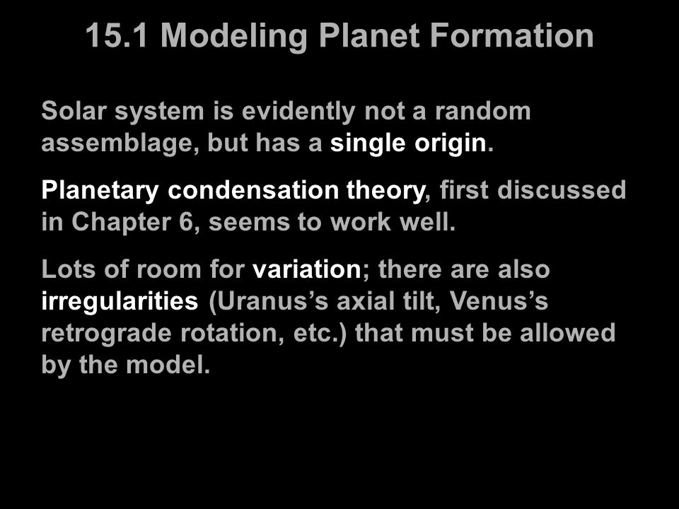 Solar system is evidently not a random assemblage, but has a single origin. Planetary condensation theory, first discussed in Chapter 6, seems to work