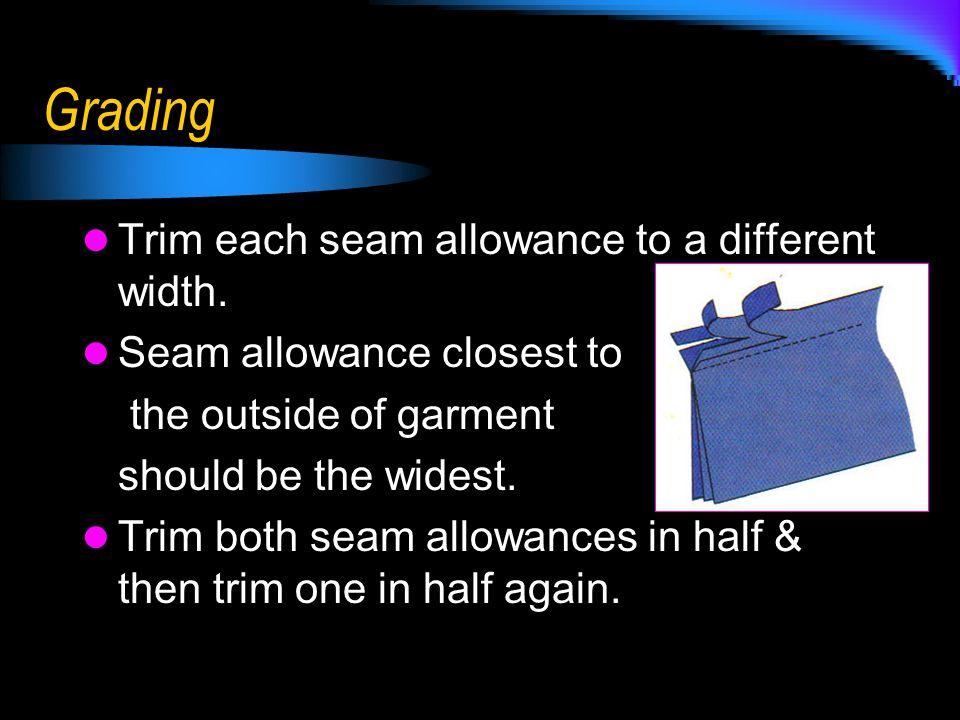 Grading Trim each seam allowance to a different width.