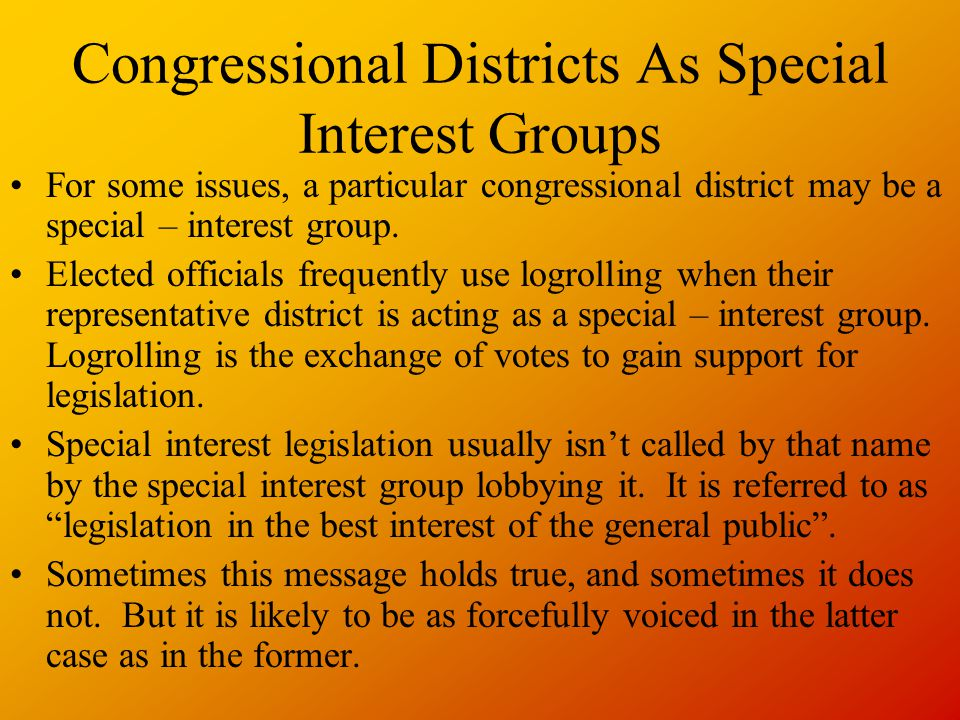 Congressional Districts As Special Interest Groups For some issues, a particular congressional district may be a special – interest group. Elected off