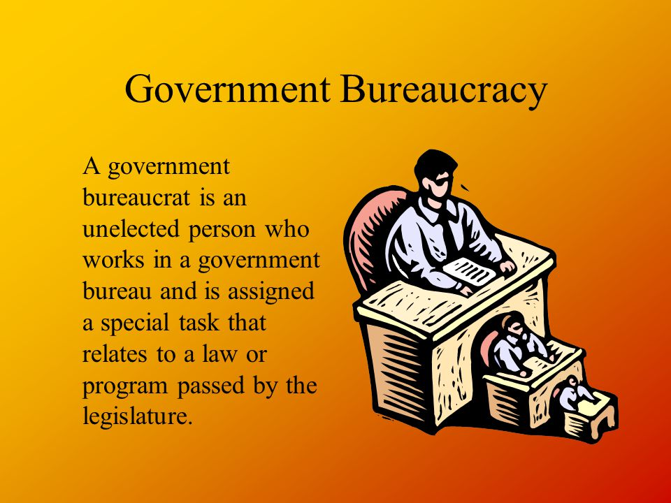 Government Bureaucracy A government bureaucrat is an unelected person who works in a government bureau and is assigned a special task that relates to