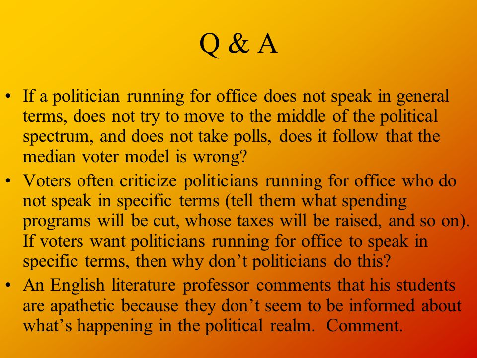 Q & A If a politician running for office does not speak in general terms, does not try to move to the middle of the political spectrum, and does not t