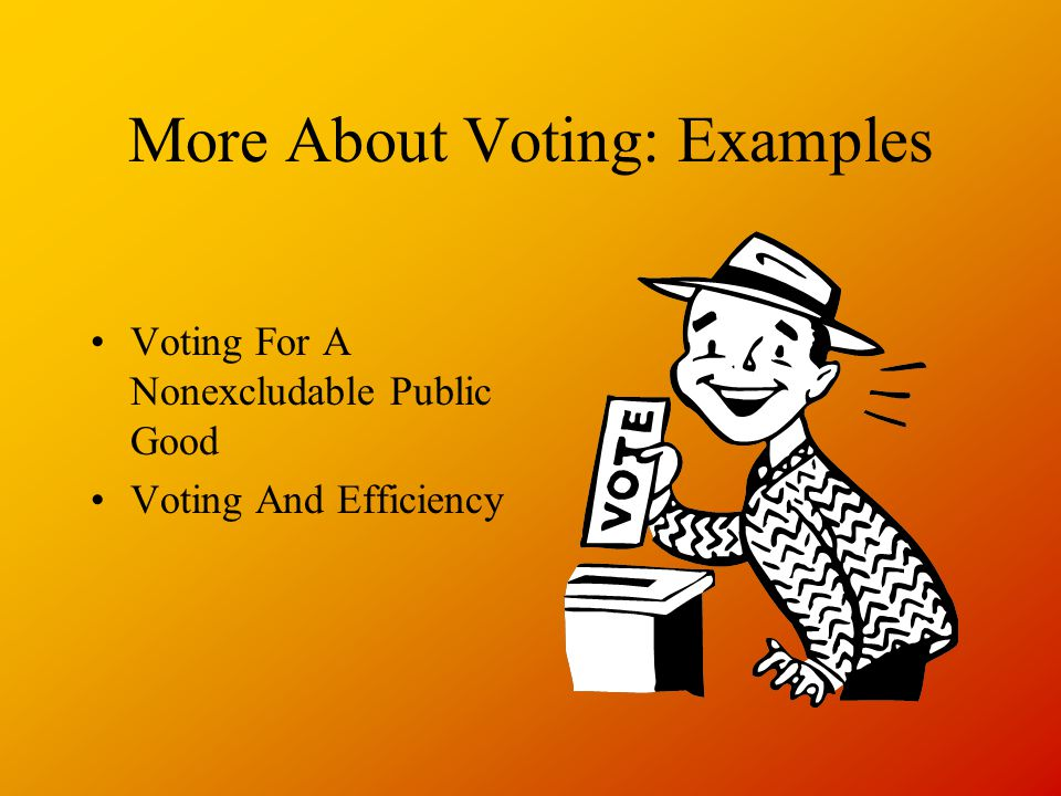 More About Voting: Examples Voting For A Nonexcludable Public Good Voting And Efficiency