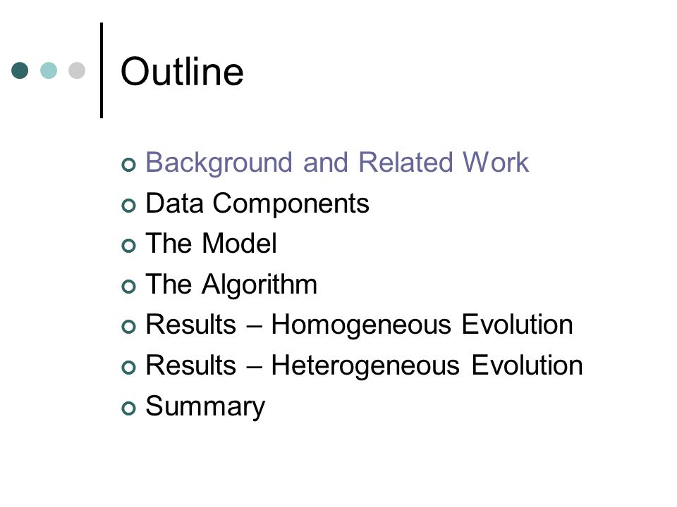 Outline Background and Related Work Data Components The Model The Algorithm Results – Homogeneous Evolution Results – Heterogeneous Evolution Summary
