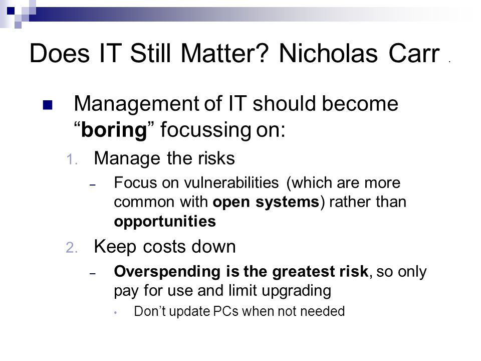 Does IT Still Matter.Nicholas Carr. Management of IT should become boring focussing on: 1.