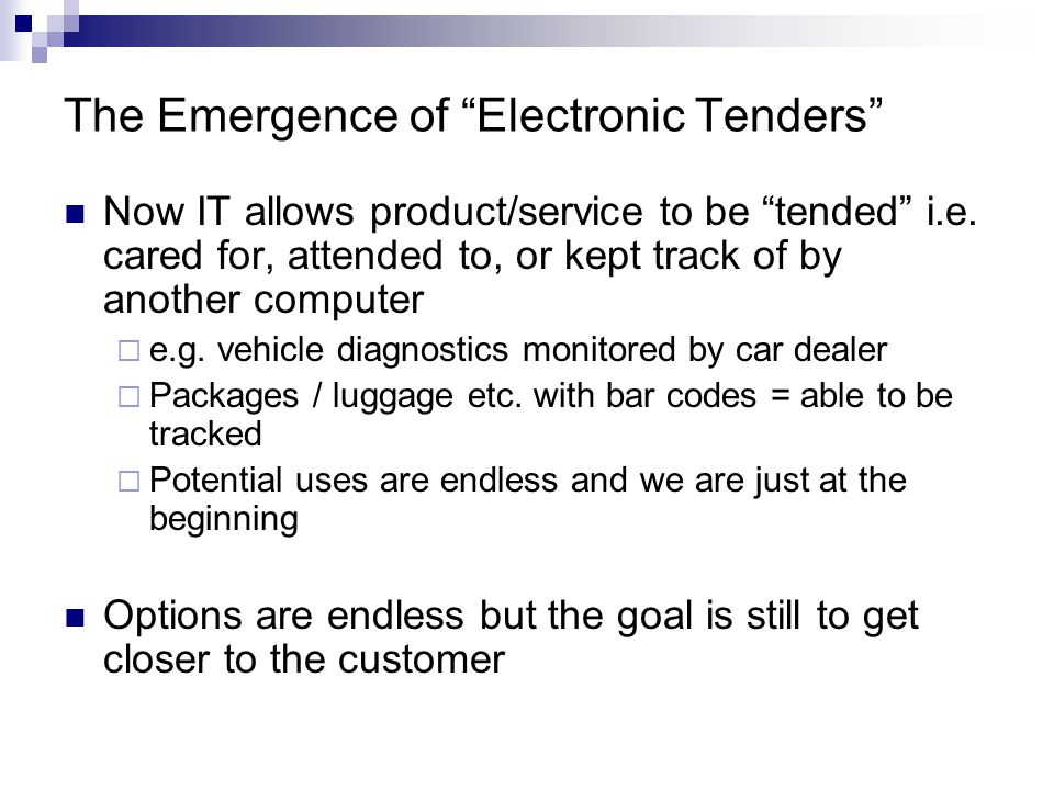 The Emergence of Electronic Tenders Now IT allows product/service to be tended i.e.