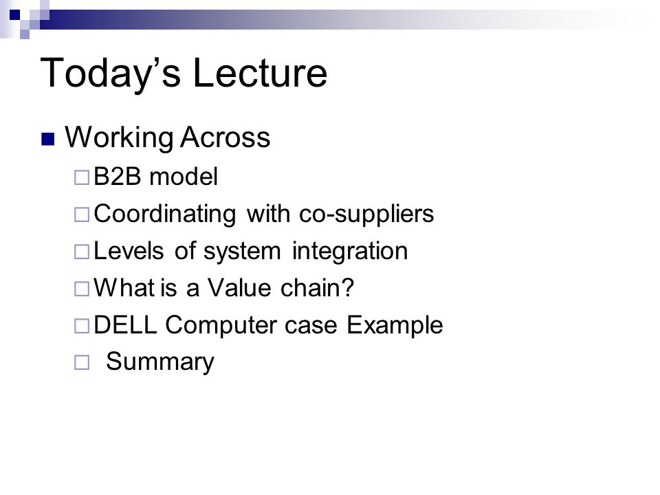 Today's Lecture Working Across  B2B model  Coordinating with co-suppliers  Levels of system integration  What is a Value chain.
