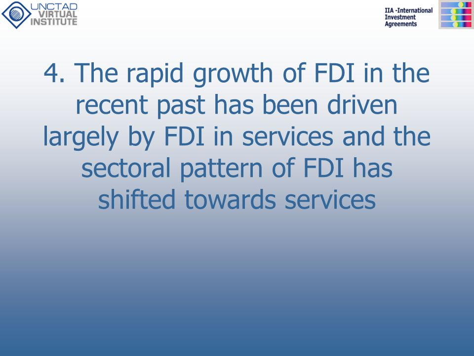 4. The rapid growth of FDI in the recent past has been driven largely by FDI in services and the sectoral pattern of FDI has shifted towards services