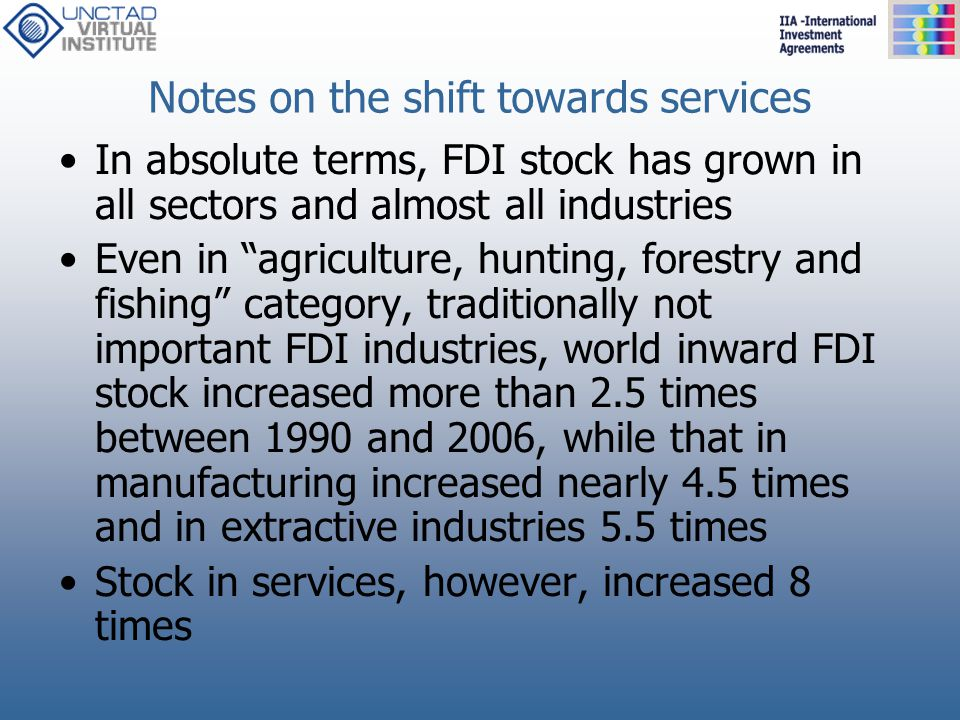 """Notes on the shift towards services In absolute terms, FDI stock has grown in all sectors and almost all industries Even in """"agriculture, hunting, for"""