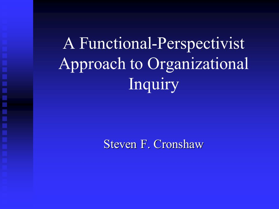 A Functional-Perspectivist Approach to Organizational Inquiry Steven F. Cronshaw