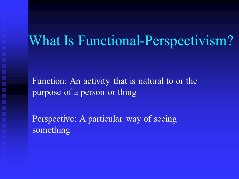 Epistemic Commitments of Functional-Perspectivism In the workplace people and things are perceived, categorized, and organized according to their function (e.g., uses for and of technology; work roles for people) In the workplace people and things are perceived, categorized, and organized according to their function (e.g., uses for and of technology; work roles for people) Emphasis is on the pre-predicative sphere (Husserl) Emphasis is on the pre-predicative sphere (Husserl) of raw experience of raw experience Theorizing in terms of shared perspectival Theorizing in terms of shared perspectival differences opens up creative potential and new differences opens up creative potential and new possibilities for science and practice possibilities for science and practice
