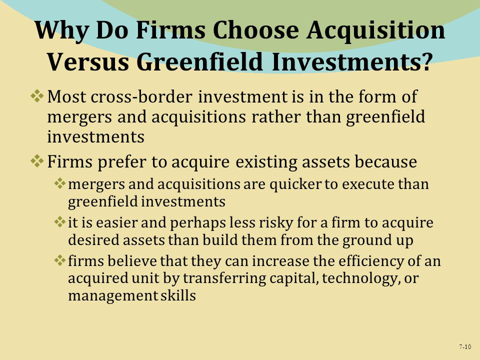 7-10 Why Do Firms Choose Acquisition Versus Greenfield Investments.