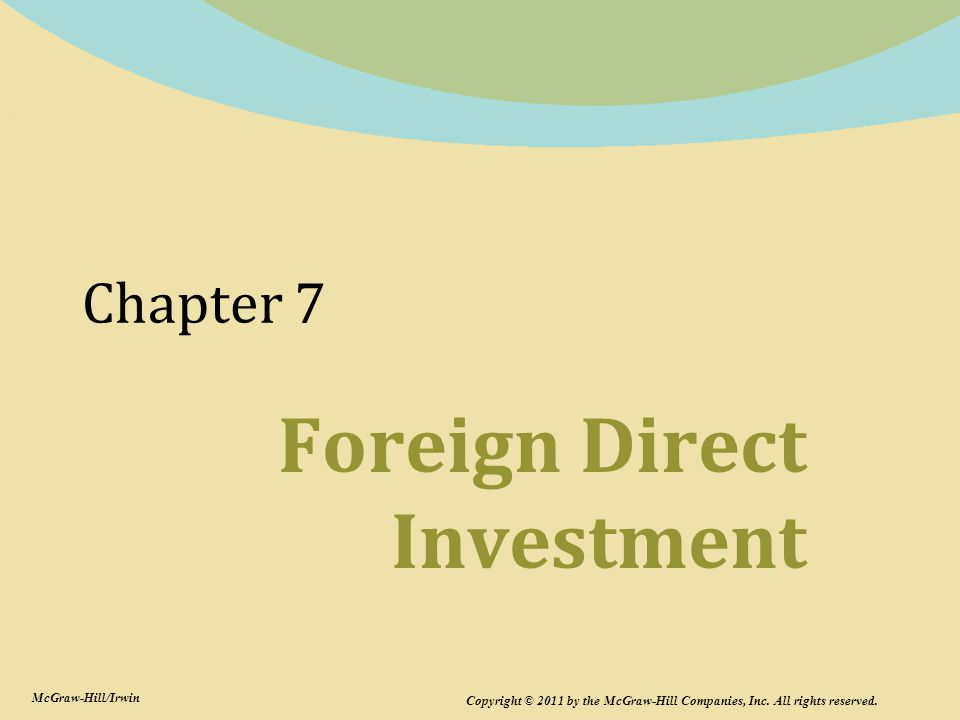 Chapter 7 Foreign Direct Investment Copyright © 2011 by the McGraw-Hill Companies, Inc.