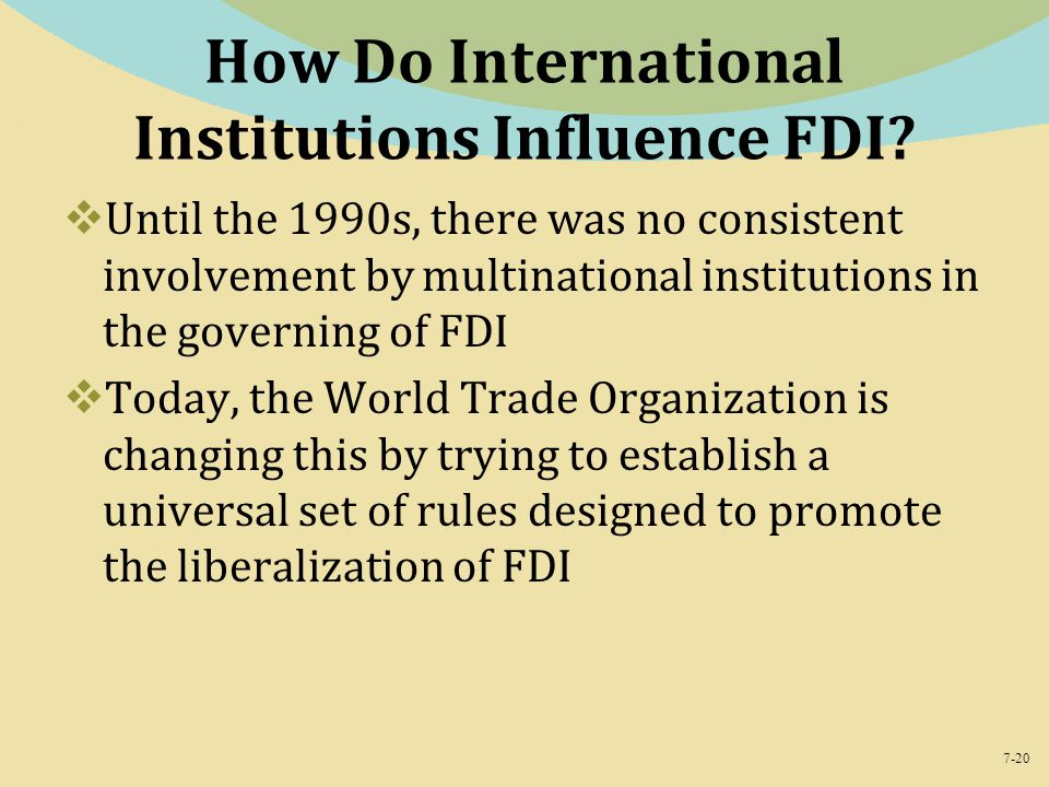 7-20 How Do International Institutions Influence FDI.