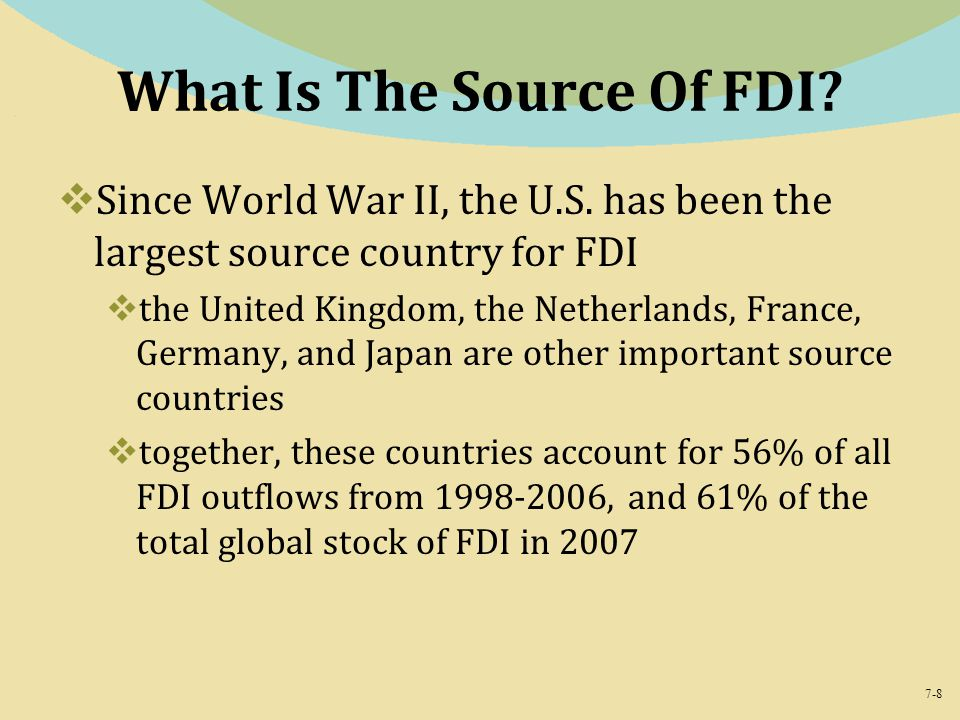 7-8 What Is The Source Of FDI. Since World War II, the U.S.