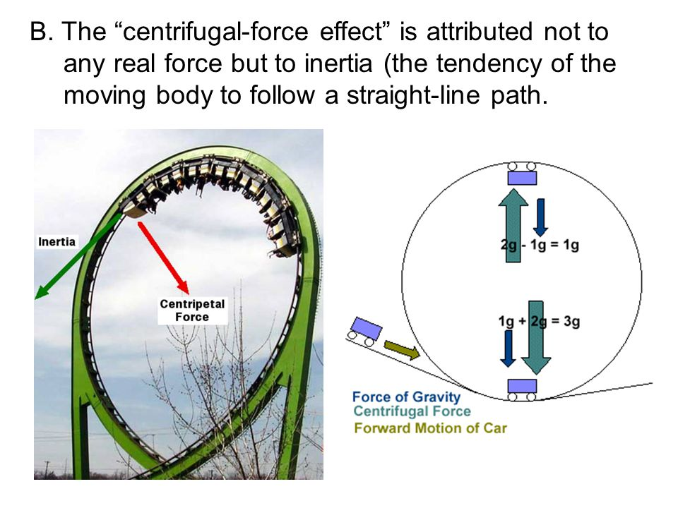 """B. The """"centrifugal-force effect"""" is attributed not to any real force but to inertia (the tendency of the moving body to follow a straight-line path."""